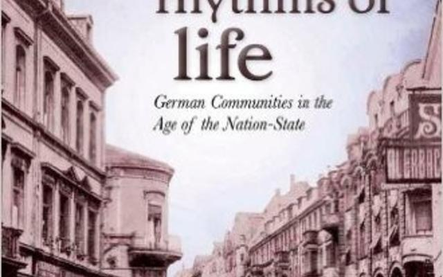 Remaking the Rhythms of Life: German Communities in the Age of the Nation-State