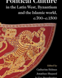 Political Culture in the Latin West, Byzantium and the Islamic World, c.700–c.1500
