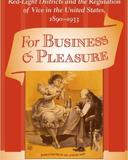 For Business and Pleasure: Red-Light Districts and the Regulation of Vice in the United States, 1890-1933