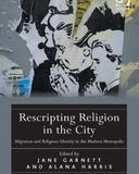 Rescripting Religion in the City: Migration and Religious Identity in the Modern Metropolis