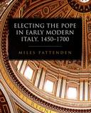 Miles Pattenden, Electing the Pope in Early Modern Italy, 1450-1700 (Oxford: Oxford University Press, 2017)