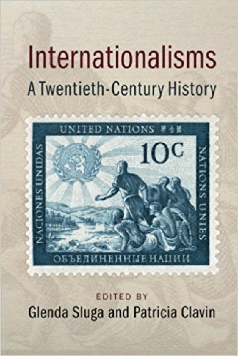 Internationalisms: A Twentieth-Century History, Glenda Sluga (Editor) and Patricia Clavin (Editor)