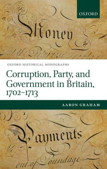 Corruption, party and government in Britain, 1702-13