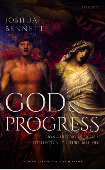 God and Progress: Religion and History in British Intellectual Culture, 1845 - 1914