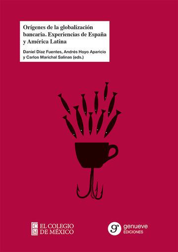 Orígenes de la globalización bancaria. Experiencias de España y América Latina