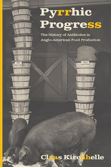 pyrrhic progress the history of antibiotics in anglo american food production