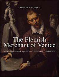 The Flemish Merchant of Venice: Daniel Nijs and the Sale of the Gonzaga Art Collection