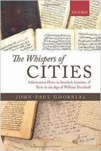 The Whispers of Cities: Information Flows in Istanbul, London, and Paris in the Age of William Trumbull