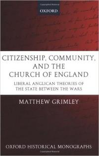 Citizenship, Community, and the Church of England Liberal Anglican Theories of the State Between the Wars (Oxford Historical Monographs)