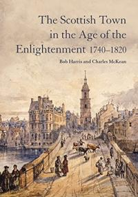 The Scottish Town in the Age of the Enlightenment, 1740-1820