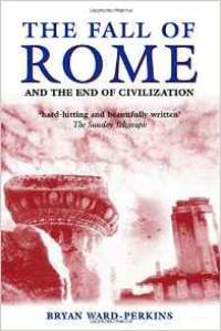 The Fall of Rome and the End of Civilization