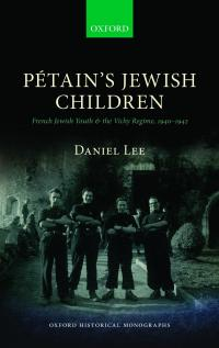 Pétain's Jewish Children: French Jewish Youth and the Vichy Regime, 1940–42