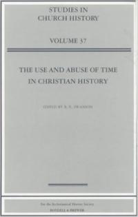 The Use and Abuse of Time in Christian History (Studies in Church History)