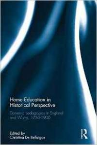 Home Education in Historical Perspective: Domestic pedagogies in England and Wales 1750-1900
