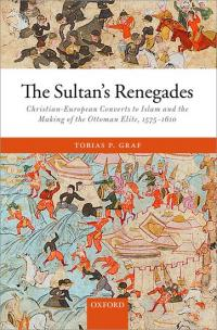 The Sultan's Renegades: Christian-European Converts to Islam and the Making of the Ottoman Elite, 1575–1610