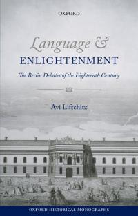 Language and Enlightenment: The Berlin Debates of the Eighteenth Century