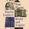 Living I Was Your Plague: Martin Luther's World and Legacy Cover