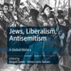 Jews, Liberalism, Antisemitism A Global History Book Cover